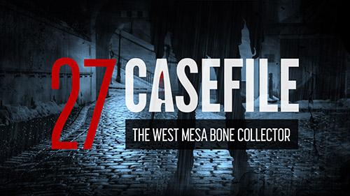Case 27 West Mesa Bone Collector Casefile True Crime Podcast