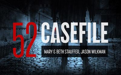 Case 52: Mary & Beth Stauffer, Jason Wilkman