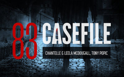 Case 83: Chantelle & Leela McDougall, Tony Popic