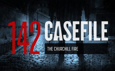Case 142: The Churchill Fire