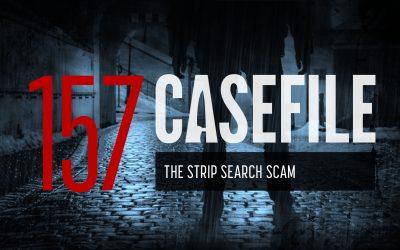 Case 157: The Strip Search Scam