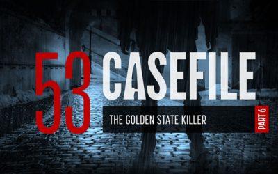 Case 53: The Golden State Killer (Part 6)